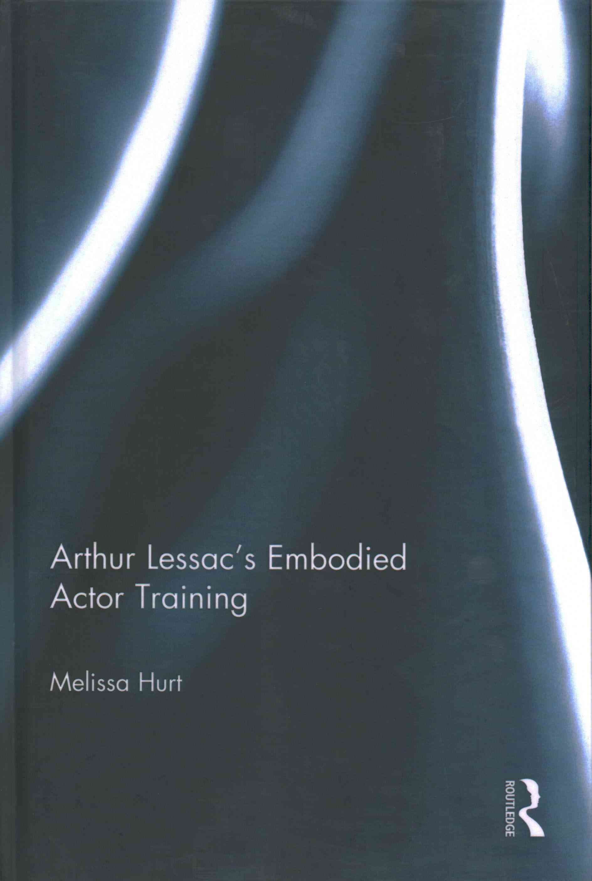 Arthur Lessac+�s Embodied Actor Training By Hurt, Melissa